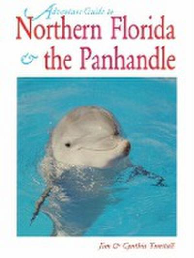 Northern Florida: Jacksonville, St. Augustine, Pensacola, Tallahassee & Beyond