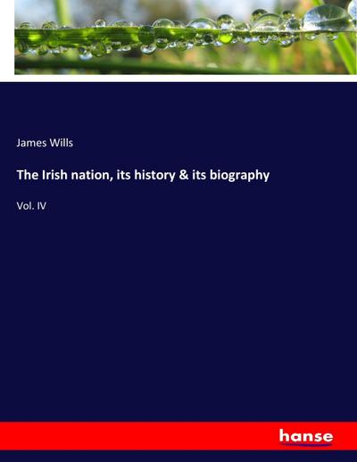 The Irish nation, its history & its biography