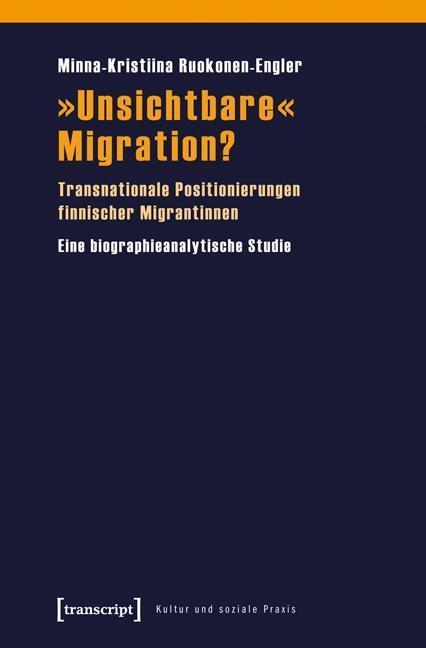 »Unsichtbare« Migration? ~ Minna-Kristiina Ruokonen-Engler ~  9783837618761