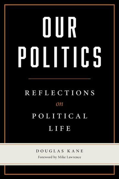 Our Politics: Reflections on Political Life