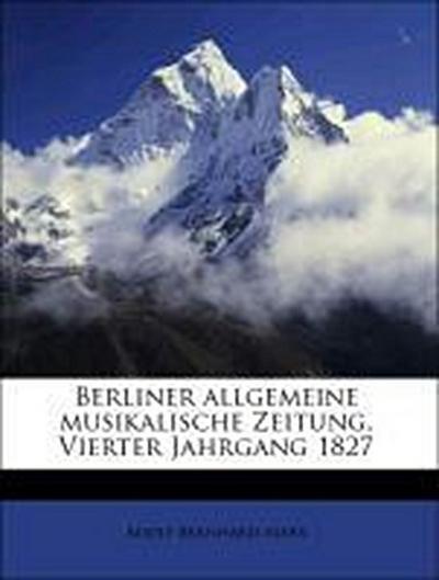 Marx, A: Berliner allgemeine musikalische Zeitung. Vierter J