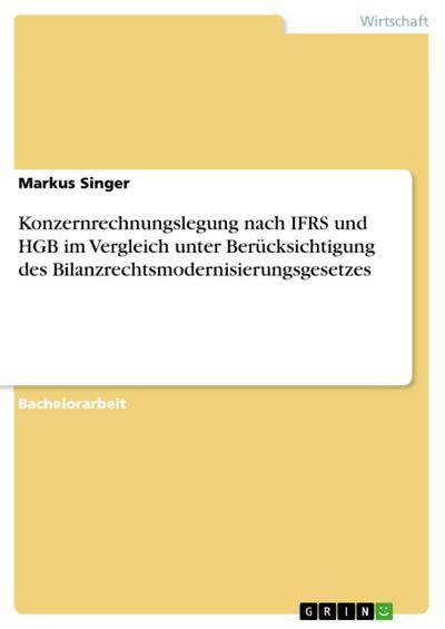 Konzernrechnungslegung nach IFRS und HGB im Vergleich unter Berücksichtigung des Bilanzrechtsmodernisierungsgesetzes