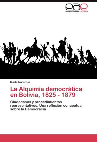 La Alquimia democrática en Bolivia, 1825 - 1879