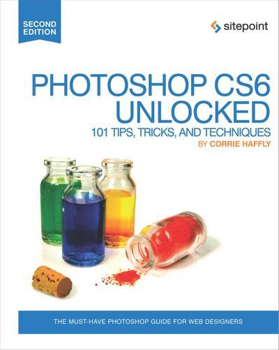 Photoshop CS6 Unlocked - 101 Tips, Tricks, and Techniques 2e