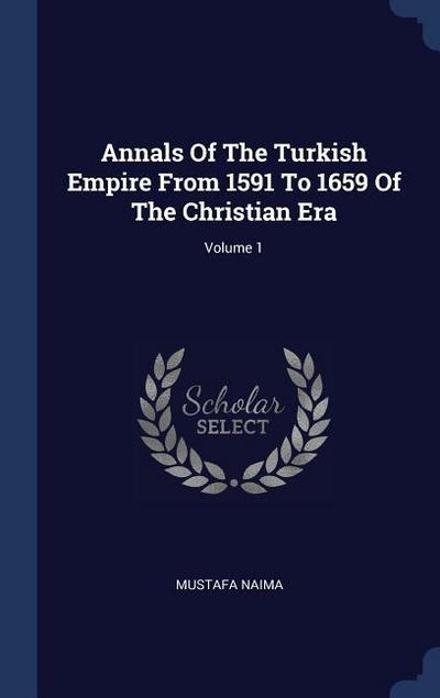 Annals of the Turkish Empire from 1591 to 1659 of the Christian Era; Volume 1