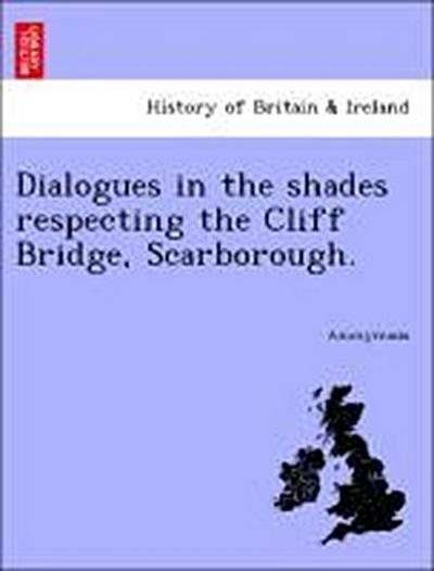 Dialogues in the shades respecting the Cliff Bridge, Scarborough.