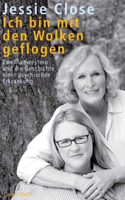 Ich bin mit den Wolken geflogen; Zwei Schwestern und die Geschichte einer psychischen Krankheit; Übers. v. Bischoff, Ursula; Deutsch