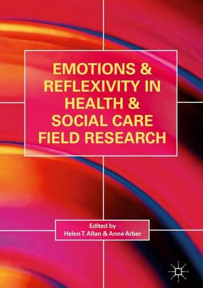 Emotions and Reflexivity in Health and Social Care Field Research