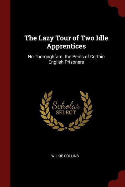 The Lazy Tour of Two Idle Apprentices: No Thoroughfare. the Perils of Certain English Prisoners