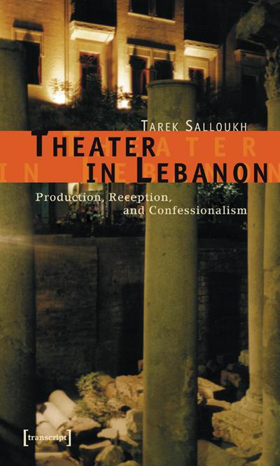 Theater in Lebanon. Production, Reception and Confessionalism