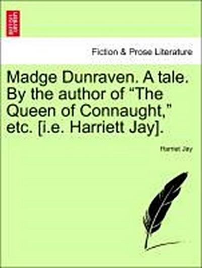 Madge Dunraven. A tale. By the author of 'The Queen of Connaught,' etc. [i.e. Harriett Jay], vol. II