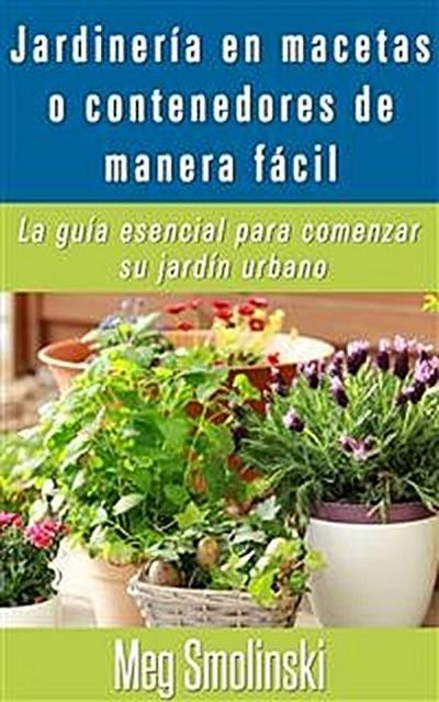 Jardinería En Macetas O Contenedores De Manera Fácil