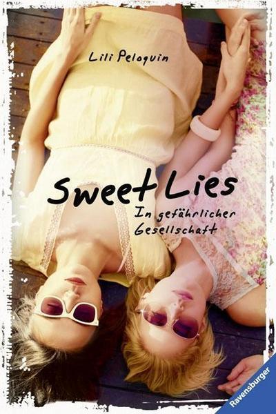 """Sweet Lies. In gefährlicher Gesellschaft   ; HC - Ravensburger """"Junge Reihe"""" ; Aus d. Engl. v. Max, Claudia; Deutsch"""