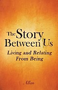 The Story Between Us: Living and Relating Fro ...