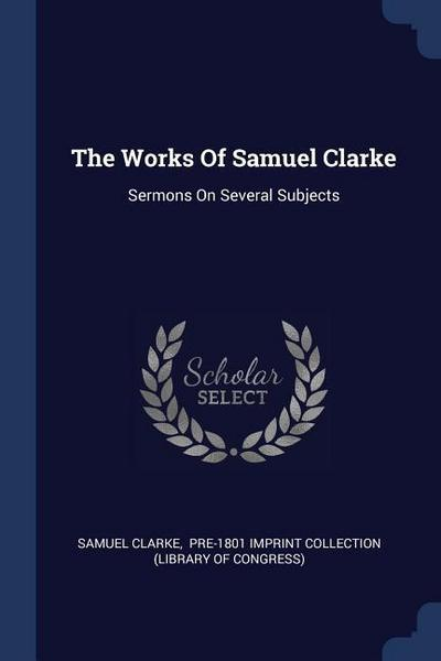 The Works of Samuel Clarke: Sermons on Several Subjects