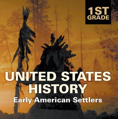 1st Grade United States History: Early American Settlers