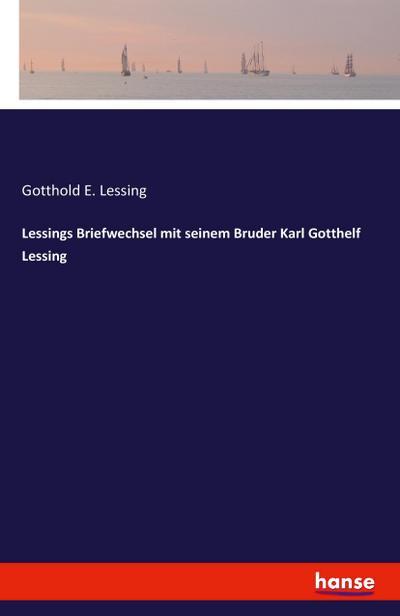 Lessings Briefwechsel mit seinem Bruder Karl Gotthelf Lessing