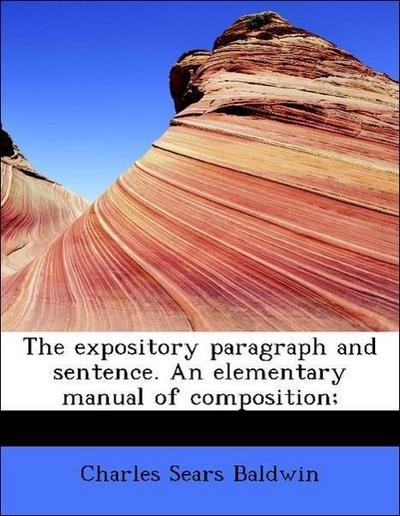 The expository paragraph and sentence. An elementary manual of composition;