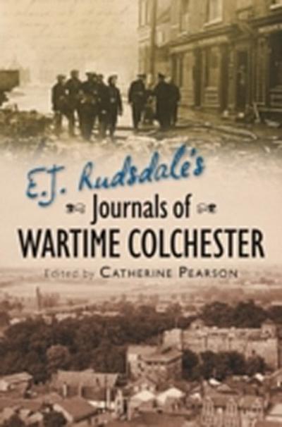 E. J. Rudsdale's Journals of Wartime Colchester