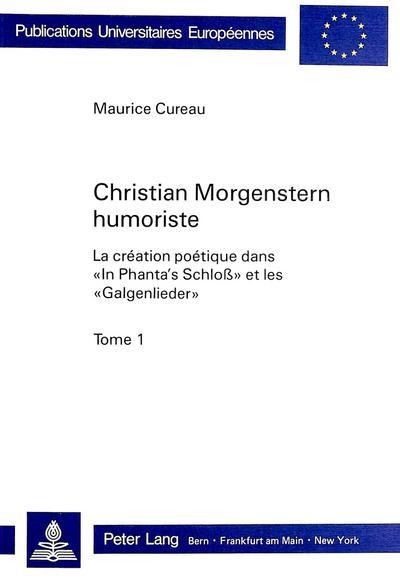 Christian Morgenstern Humoriste: La Creation Poetique Dans -In Phanta's Schloss- Et Les -Galgenlieder-