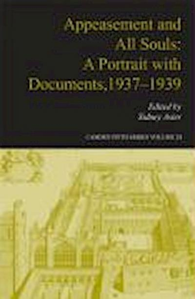 Appeasement and All Souls: A Portrait with Documents, 1937 1939