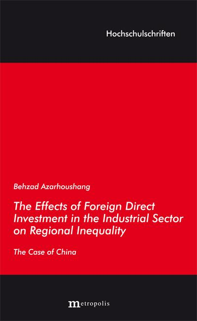 The Effects of Foreign Direct Investment in the Industrial Sector on Regional Inequality: The Case of China (Hochschulschriften)