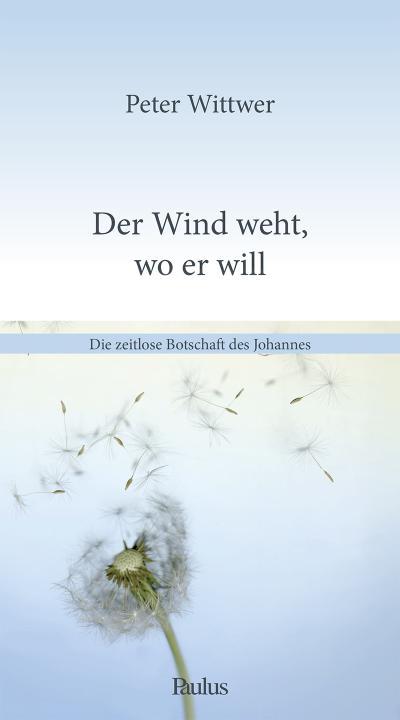 Der Wind weht, wo er will: Die zeitlose Botschaft des Johannes