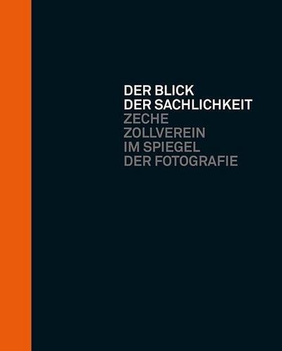 Der Blick der Sachlichkeit: Zeche Zollverein im Spiegel der Fotografie
