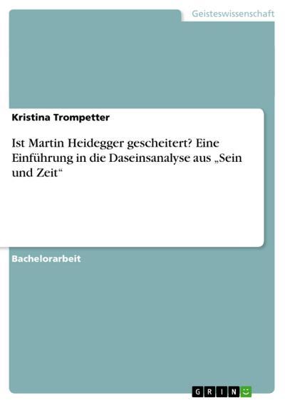 Ist Martin Heidegger gescheitert? Eine Einführung in die Daseinsanalyse aus 'Sein und Zeit'