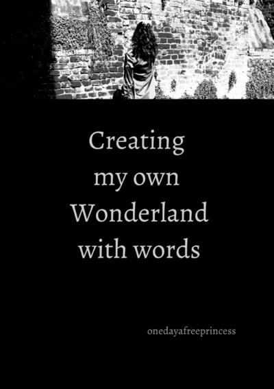 Creating my own Wonderland with words