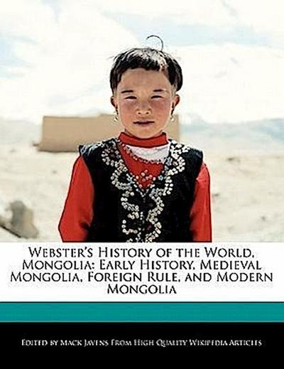 Webster's History of the World, Mongolia: Early History, Medieval Mongolia, Foreign Rule, and Modern Mongolia