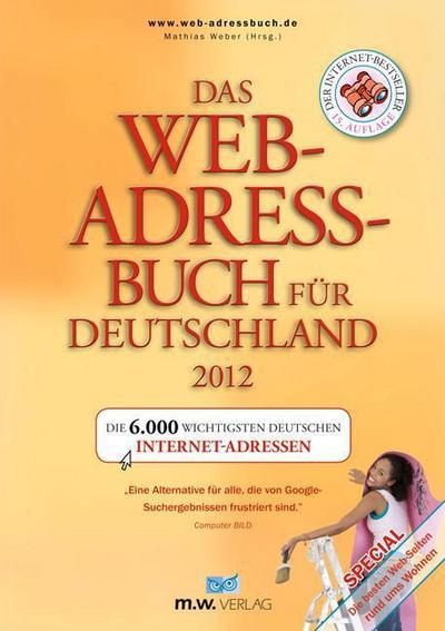 Das Web-Adressbuch für Deutschland 2012: Die 6.000 wichtigsten deutschen Internet-Adressen. Special: Die besten Web-Seiten rund ums Wohnen