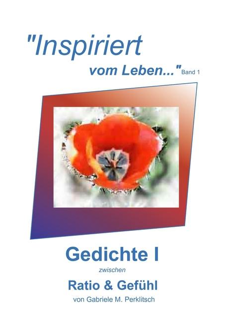 """""""""""Inspiriert vom Leben..."""""""" - """"""""vom Leben.... Inspiriert"""""""" Band 1, Gabriele ..."""