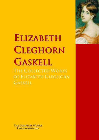 The Collected Works of Elizabeth Cleghorn Gaskell