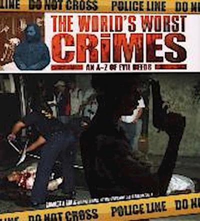 The World's Worst Crimes: An A-Z of Evil Deeds