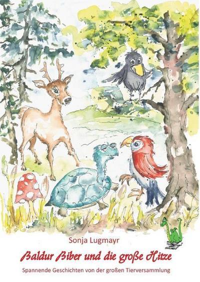 Baldur Biber und die große Hitze: Spannende Geschichten von der großen Tierversammlung: Wald, Tier, Geschichtenerzählen, Gemeinschaft, Zusammenhalt, Unterstützung, Empathie