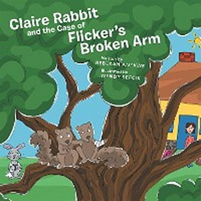 Claire Rabbit and the Case of Flicker'S Broken Arm