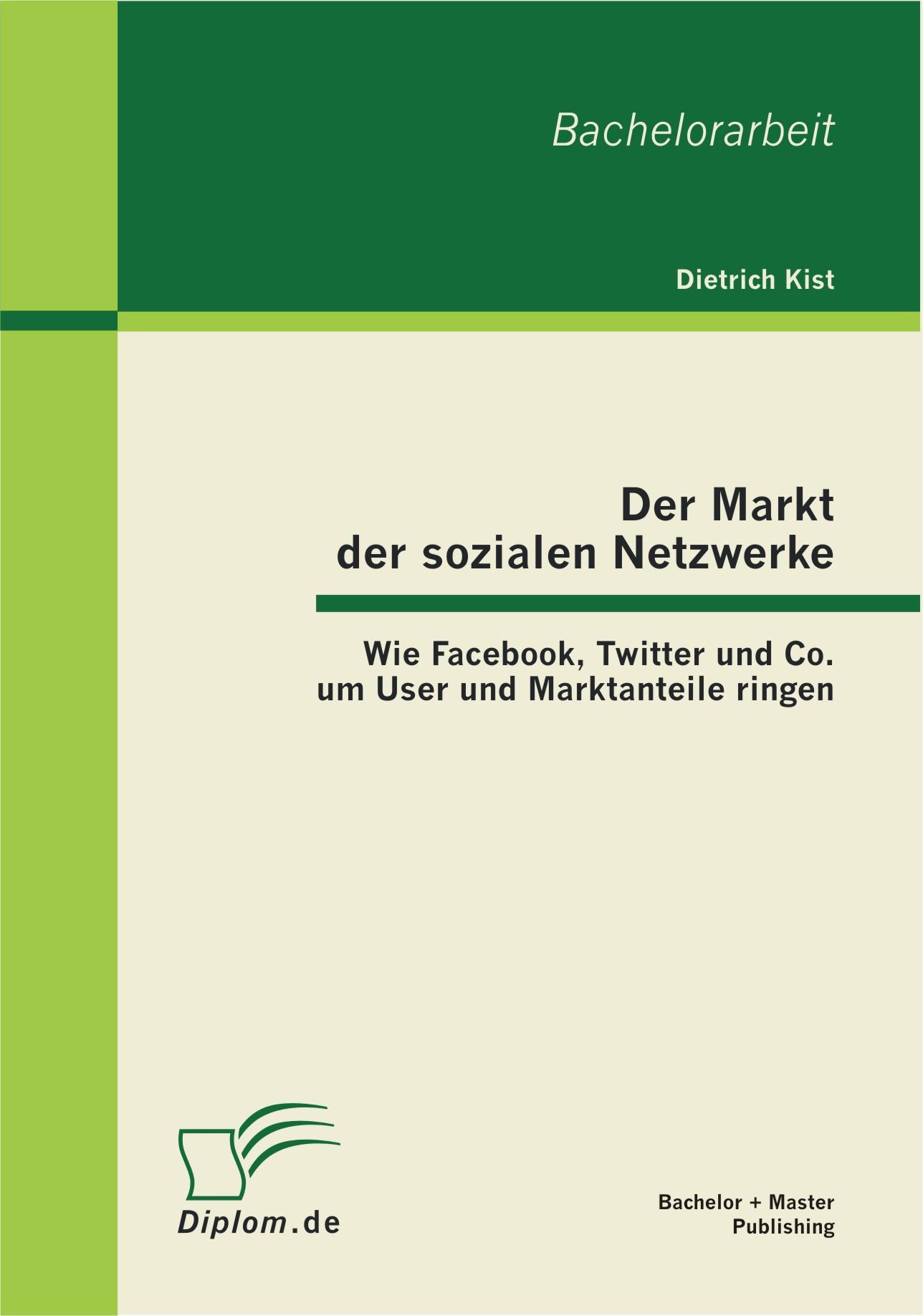 Der Markt der sozialen Netzwerke: Wie Facebook, Twitter und Co. um User und ...