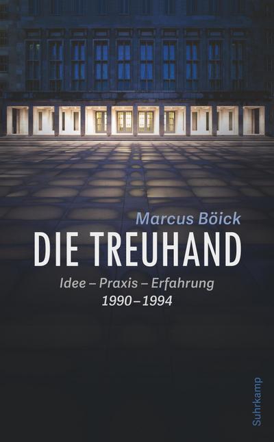 Die Treuhand: Idee – Praxis – Erfahrung 1990-1994 (suhrkamp taschenbuch)
