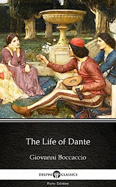 The Life of Dante by Giovanni Boccaccio - Delphi Classics (Illustrated)