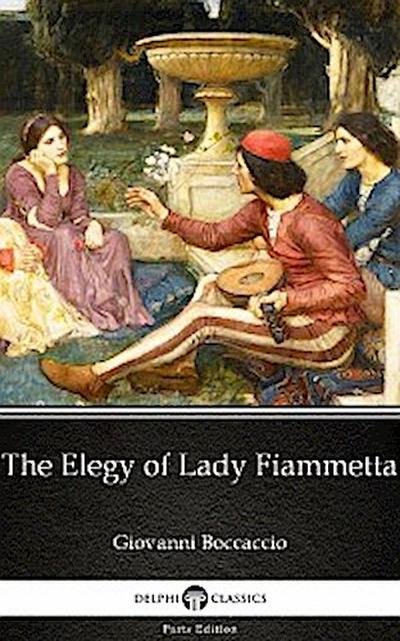 The Elegy of Lady Fiammetta by Giovanni Boccaccio - Delphi Classics (Illustrated)