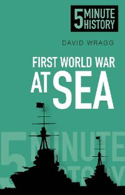 First World War at Sea: 5 Minute History