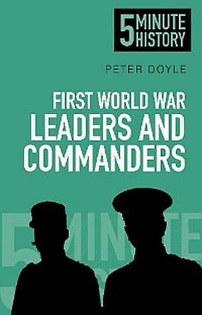 First World War Leaders and Commanders: 5 Minute History