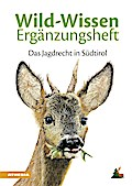 Wild-Wissen Ergänzungsheft. Das Jagdrecht in Südtirol