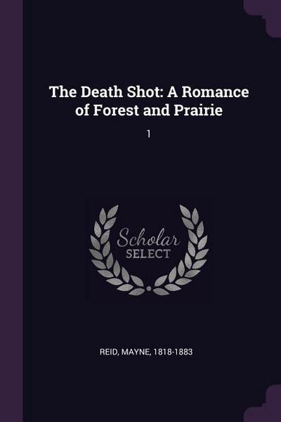 The Death Shot: A Romance of Forest and Prairie: 1