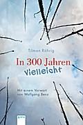 In 300 Jahren vielleicht; Neuausgabe:; Nachw. v. Benz, Wolfgang; Deutsch