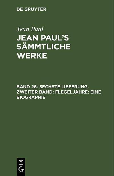 Sechste Lieferung. Zweiter Band: Flegeljahre. Eine Biographie