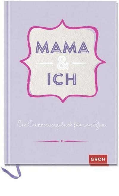 Mama und ich: Ein Erinnerungsbuch für zwei (GROH Erinnerungsalbum)
