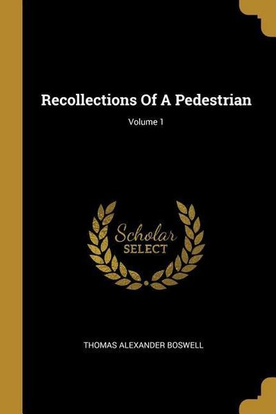 Recollections Of A Pedestrian; Volume 1