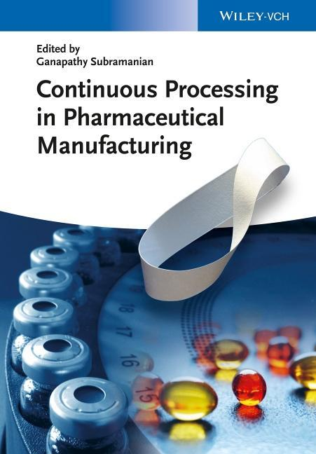 Continuous Processing in Pharmaceutical Manufacturing Ganapathy Subramanian